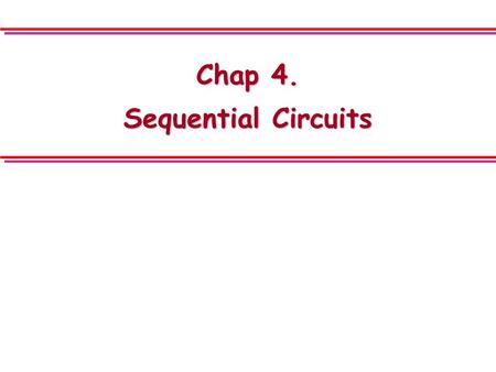 Chap 4. Sequential Circuits. Chap.4 2 4.1 Sequential Circuit Definitions l sequential circuit o combinational circuit + storage elements o storage elements.