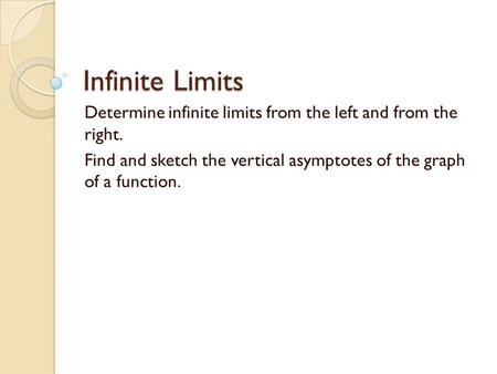 Infinite Limits Determine infinite limits from the left and from the right. Find and sketch the vertical asymptotes of the graph of a function.