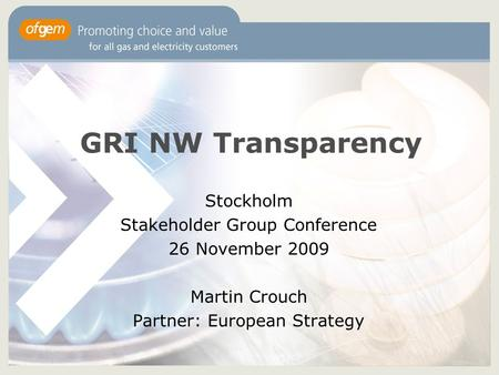 GRI NW Transparency Stockholm Stakeholder Group Conference 26 November 2009 Martin Crouch Partner: European Strategy.