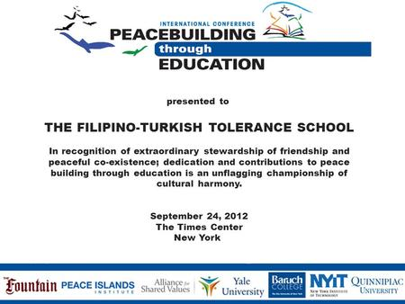 Presented to THE FILIPINO-TURKISH TOLERANCE SCHOOL In recognition of extraordinary stewardship of friendship and peaceful co-existence; dedication and.