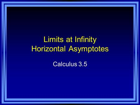 Limits at Infinity Horizontal Asymptotes Calculus 3.5.