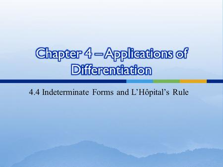4.4 Indeterminate Forms and L'Hôpital's Rule We want to be able to find the limit of the following functions: However, the methods we learned in Chapter.