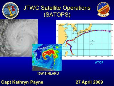 JTWC Satellite Operations (SATOPS) Capt Kathryn Payne 27 April 2009 15W SINLAKU ATCF.