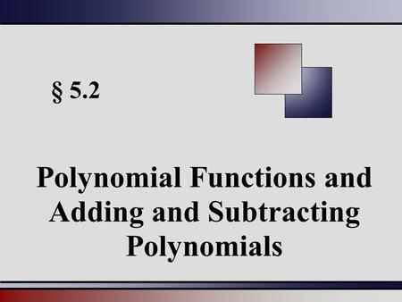 § 5.2 Polynomial Functions and Adding and Subtracting Polynomials.