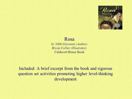 Rosa by Nikki Giovanni (Author) Bryan Collier (Illustrator) Caldecott Honor Book Included: A brief excerpt from the book and rigorous question set activities.