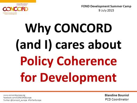 FOND Development Summer Camp 9 July 2015  facebook.com/CONCORDEurope #forFairEurope Why CONCORD (and I) cares.