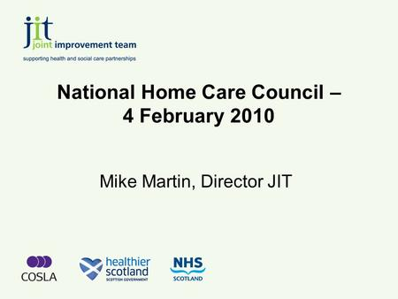 National Home Care Council – 4 February 2010 Mike Martin, Director JIT.