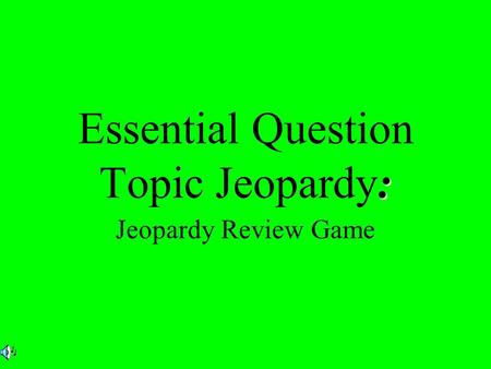 : Essential Question Topic Jeopardy: Jeopardy Review Game.