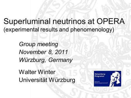 Superluminal neutrinos at OPERA (experimental results and phenomenology) Group meeting November 8, 2011 Würzburg, Germany Walter Winter Universität Würzburg.
