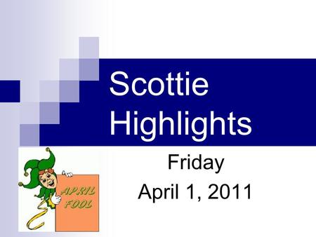 Scottie Highlights Friday April 1, 2011. Menu Pizza or Fish on Bus Corn Fixed Fruit.