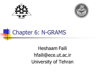 Chapter 6: N-GRAMS Heshaam Faili University of Tehran.