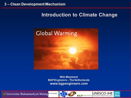 3 – Clean Development Mechanism Introduction to Climate Change Wim Maaskant BGP Engineers – The Netherlands www.bgpengineers.com.