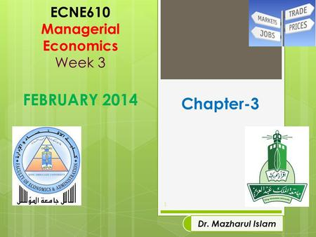 ECNE610 Managerial Economics Week 3 FEBRUARY 2014 1 Dr. Mazharul Islam Chapter-3.