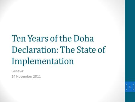 Ten Years of the Doha Declaration: The State of Implementation Geneva 14 November 2011 1.