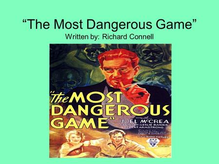 """The Most Dangerous Game"" Written by: Richard Connell."