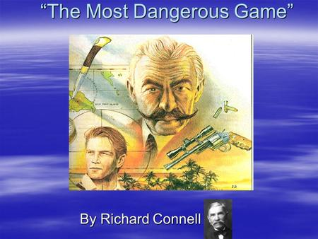 """The Most Dangerous Game"" By Richard Connell. ""The Most Dangerous Game"" By Richard Connell Characters Sanger Rainsford, an accomplished hunter from New."