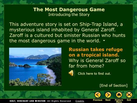 This adventure story is set on Ship-Trap Island, a mysterious island inhabited by General Zaroff. Zaroff is a cultured but sinister Russian who hunts.