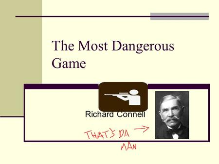 The Most Dangerous Game Richard Connell. The Most Dangerous Maps.