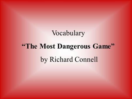 "Vocabulary ""The Most Dangerous Game"" by Richard Connell."