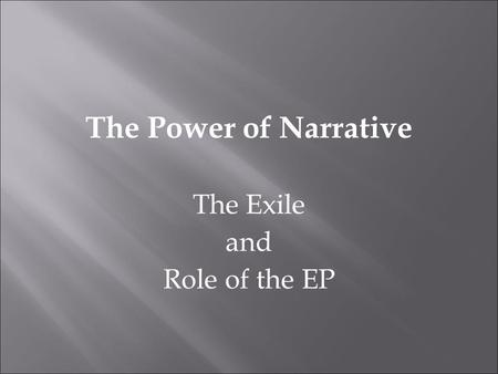 The Power of Narrative The Exile and Role of the EP.