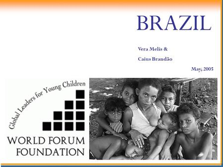 Vera Melis & Caius Brandão May, 2005 BRAZIL. BRAZIL IN THE WORLD Brazil in South America Brazil and its regions Northeast Southeast South Center-west.