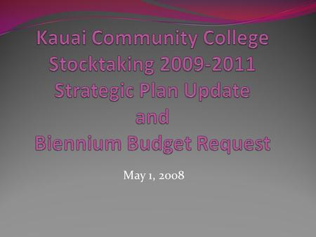 May 1, 2008. Strategic Plan/2006 Stocktaking REALIGN – Activities with Strategic Plan REALLOCATE – Resources and efforts based on Program review evaluations.