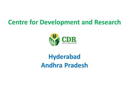 Centre for Development and Research Hyderabad Andhra Pradesh.