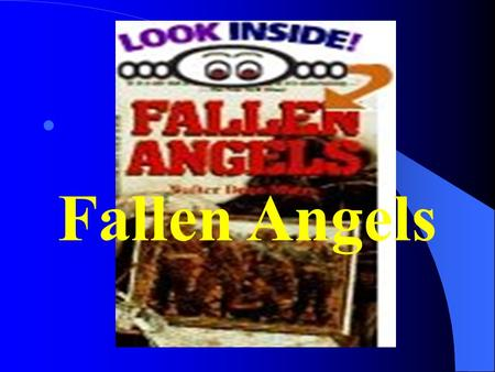 Fallen Angels. Fallen Angels by Walter Dean Meyers Set in the trenches of the Vietnam War in the late 1960s, Fallen Angels is the story of Perry. Sent.