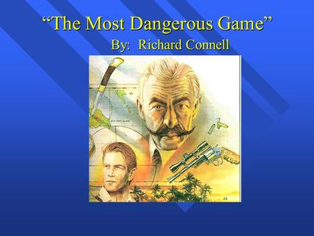 """The Most Dangerous Game"" By: Richard Connell. What does it take to survive?"