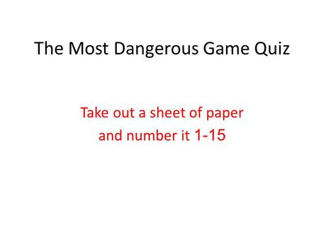 The Most Dangerous Game Quiz Take out a sheet of paper and number it 1-15.