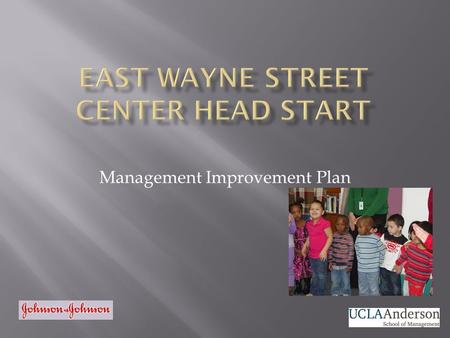 Management Improvement Plan. The Nationally Accredited team at East Wayne Head Start focuses on improving families by putting families first through a.