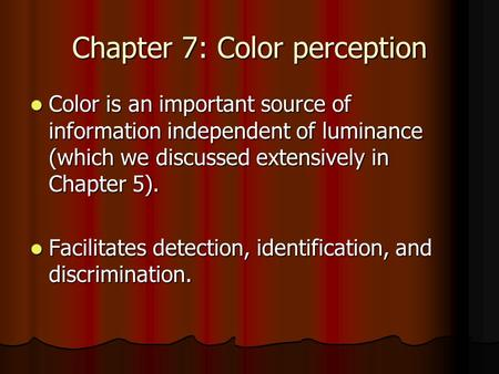 Chapter 7: Color perception Color is an important source of information independent of luminance (which we discussed extensively in Chapter 5). Color is.