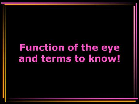 Function of the eye and terms to know! emmetropia: Normal focusing hypermetropia: farsightedness : the failure of the lens to bend the light rays enough.