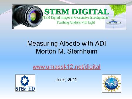 Measuring Albedo with ADI Morton M. Sternheim www.umassk12.net/digital June, 2012.
