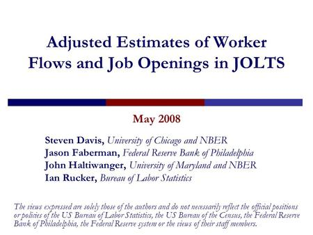 Adjusted Estimates of Worker Flows and Job Openings in JOLTS May 2008 Steven Davis, University of Chicago and NBER Jason Faberman, Federal Reserve Bank.