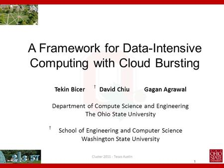 1 A Framework for Data-Intensive Computing with Cloud Bursting Tekin Bicer David ChiuGagan Agrawal Department of Compute Science and Engineering The Ohio.