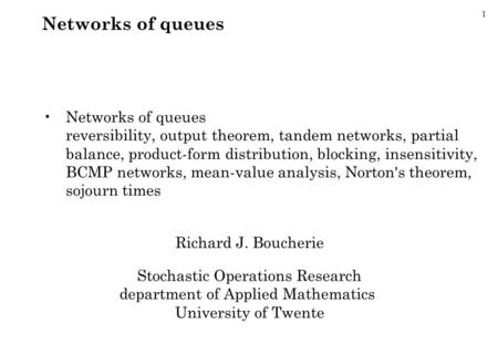 1 Networks of queues Networks of queues reversibility, output theorem, tandem networks, partial balance, product-form distribution, blocking, insensitivity,