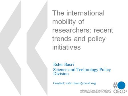 1 The international mobility of researchers: recent trends and policy initiatives Ester Basri Science and Technology Policy Division Contact: