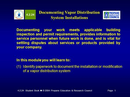 4.2.24 Student Book © 2004 Propane Education & Research CouncilPage 1 4.2.24 Documenting Vapor Distribution System Installations Documenting your work.
