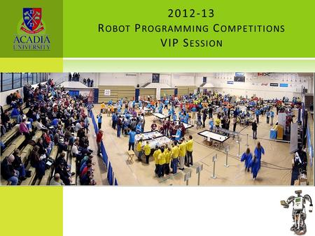 2012-13 R OBOT P ROGRAMMING C OMPETITIONS VIP S ESSION.