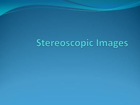 Stereopsis – Depth Perception How do we perceive depth? Left and right eyes see slightly different images Images are forwarded to the brain Brain combines.