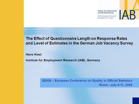 The Effect of Questionnaire Length on Response Rates and Level of Estimates in the German Job Vacancy Survey Hans Kiesl Institute for Employment Research.