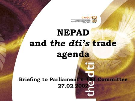 NEPAD and the dti's trade agenda Briefing to Parliament's T&I Committee 27.02.2002 2001.