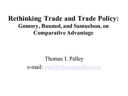 Rethinking Trade and Trade Policy: Gomory, Baumol, and Samuelson, on Comparative Advantage Thomas I. Palley
