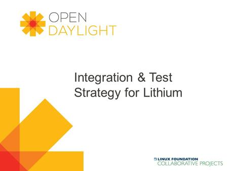 Created by Jan Medved www.opendaylight.org Integration & Test Strategy for Lithium.