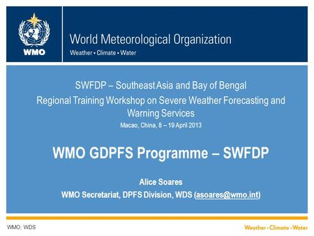 WMO WMO; WDS SWFDP – Southeast Asia and Bay of Bengal Regional Training Workshop on Severe Weather Forecasting and Warning Services Macao, China, 8 – 19.