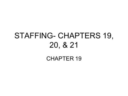 STAFFING- CHAPTERS 19, 20, & 21 CHAPTER 19. The Staffing Process Identification of job descriptions and job specifications to determine qualifications.