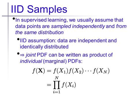 IID Samples In supervised learning, we usually assume that data points are sampled independently and from the same distribution IID assumption: data are.