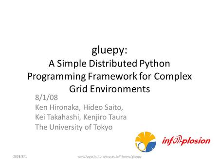 Gluepy: A Simple Distributed Python <strong>Programming</strong> Framework for Complex Grid Environments 8/1/08 Ken Hironaka, Hideo Saito, Kei Takahashi, Kenjiro Taura.