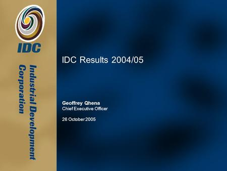 IDC Results 2004/05 Geoffrey Qhena Chief Executive Officer 26 October 2005.
